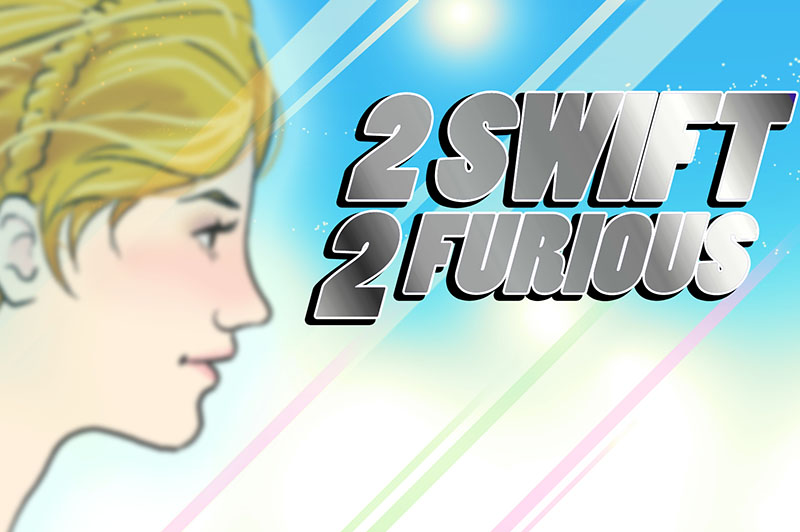 2 Swift 2 Furious
